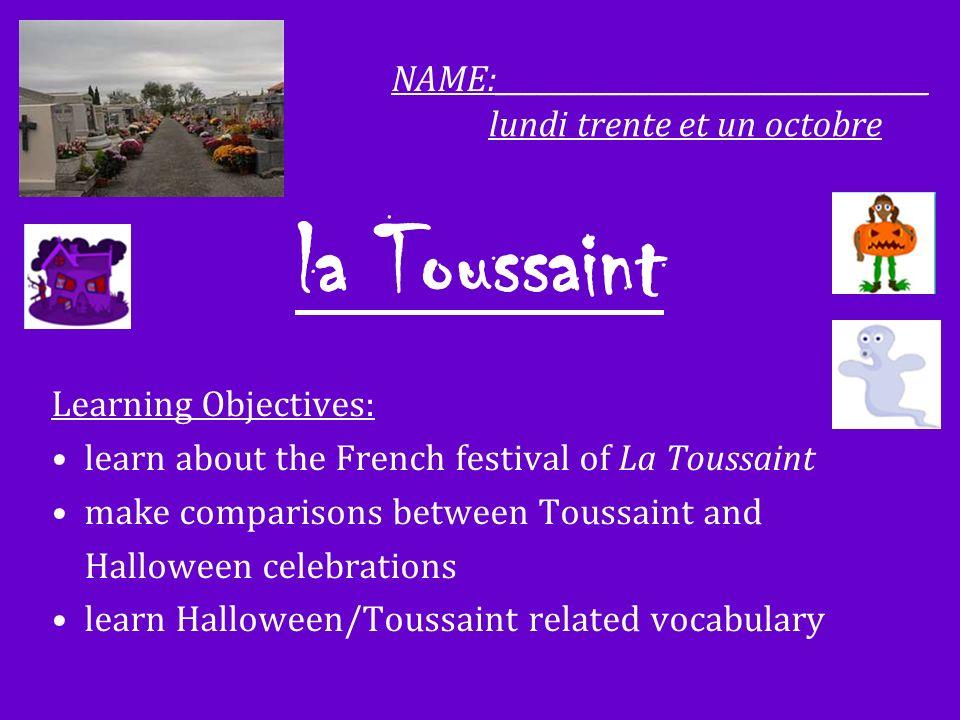 la Toussaint vs.Halloween La Toussaint is a Catholic festival in France, celebrated November 1 st.