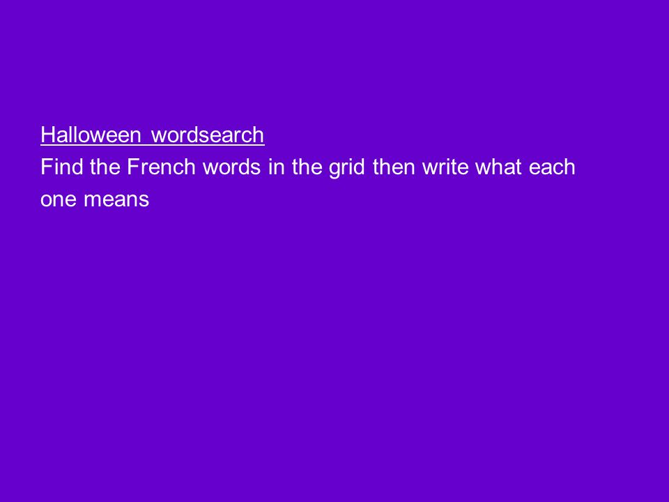 Halloween wordsearch Find the French words in the grid then write what each one means