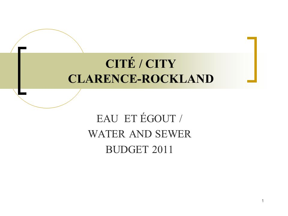 1 CITÉ / CITY CLARENCE-ROCKLAND EAU ET ÉGOUT / WATER AND SEWER BUDGET 2011
