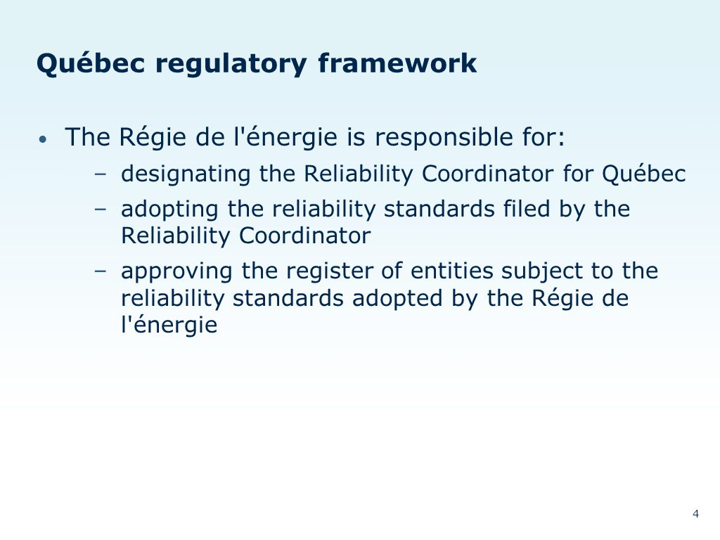 Québec regulatory framework The Régie de l énergie is responsible for: –designating the Reliability Coordinator for Québec –adopting the reliability standards filed by the Reliability Coordinator –approving the register of entities subject to the reliability standards adopted by the Régie de l énergie 4