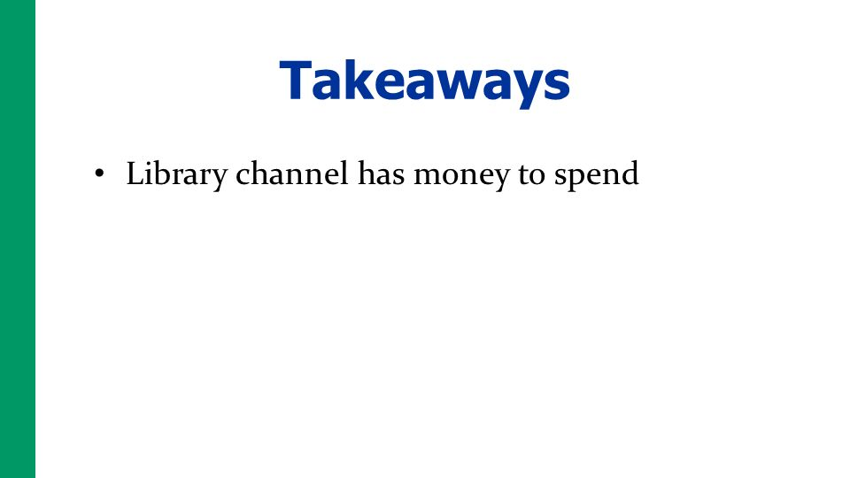 Takeaways Library channel has money to spend
