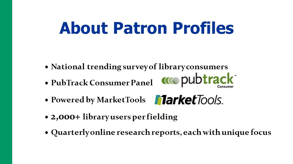 National trending survey of library consumers PubTrack Consumer Panel 2,000+ library users per fielding Powered by MarketTools Quarterly online resear