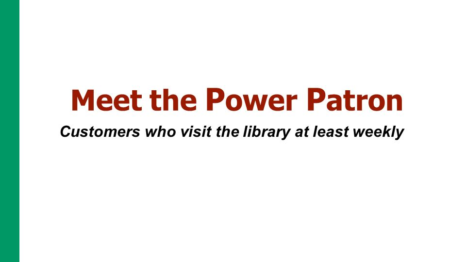 Customers who visit the library at least weekly Source = Patron Profiles 2011 61% female