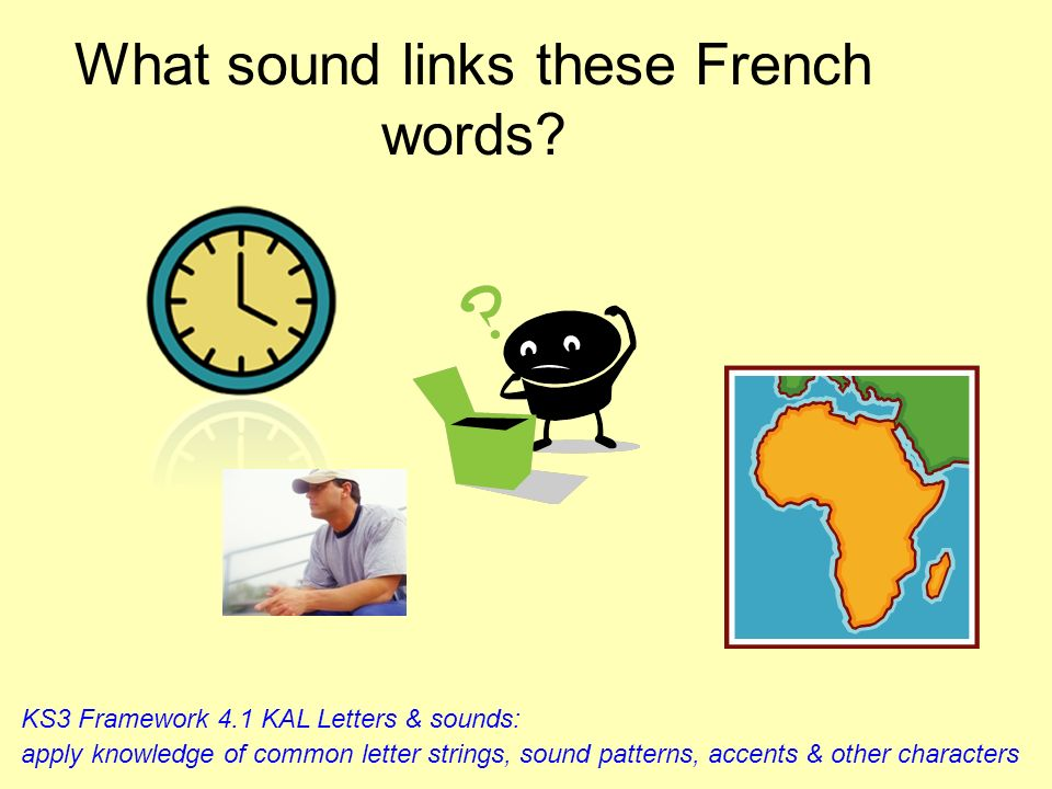 i, y You have 5 minutes to see how many French words you can collect with this sound : POS: 2.1a identify patterns in the target language, including p