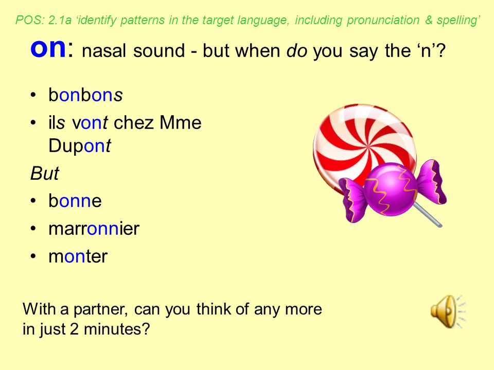 a, à, â You have 5 minutes to see how many French words you can collect with this sound : POS: 2.1a identify patterns in the target language, includin