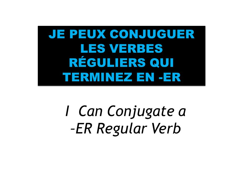 -ER Verbs PARLER DANCER CHANTER ECOUTER PORTER LINFINITIF These verbs are in the infinitive form.