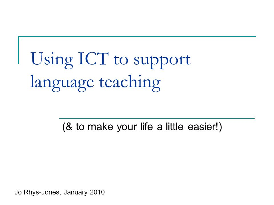 Using ICT to support language teaching (& to make your life a little easier!) Jo Rhys-Jones, January 2010
