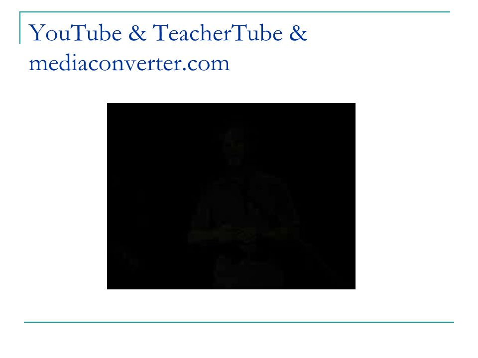 YouTube & TeacherTube & mediaconverter.com