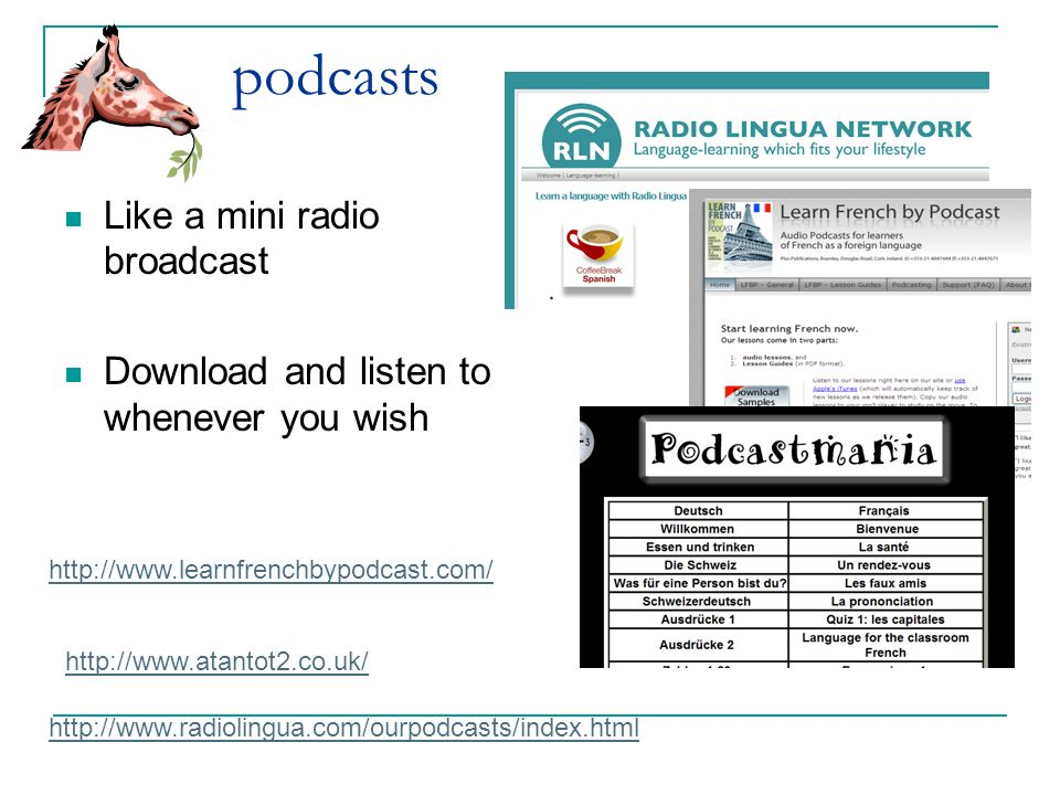 podcasts Like a mini radio broadcast Download and listen to whenever you wish http://www.learnfrenchbypodcast.com/ http://www.radiolingua.com/ourpodca