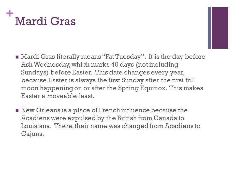 + Mardi Gras Mardi Gras literally means Fat Tuesday.