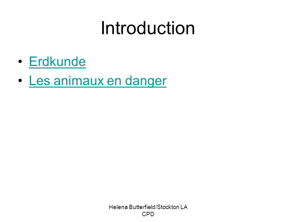 Helena Butterfield/Stockton LA CPD Introduction Erdkunde Les animaux en danger