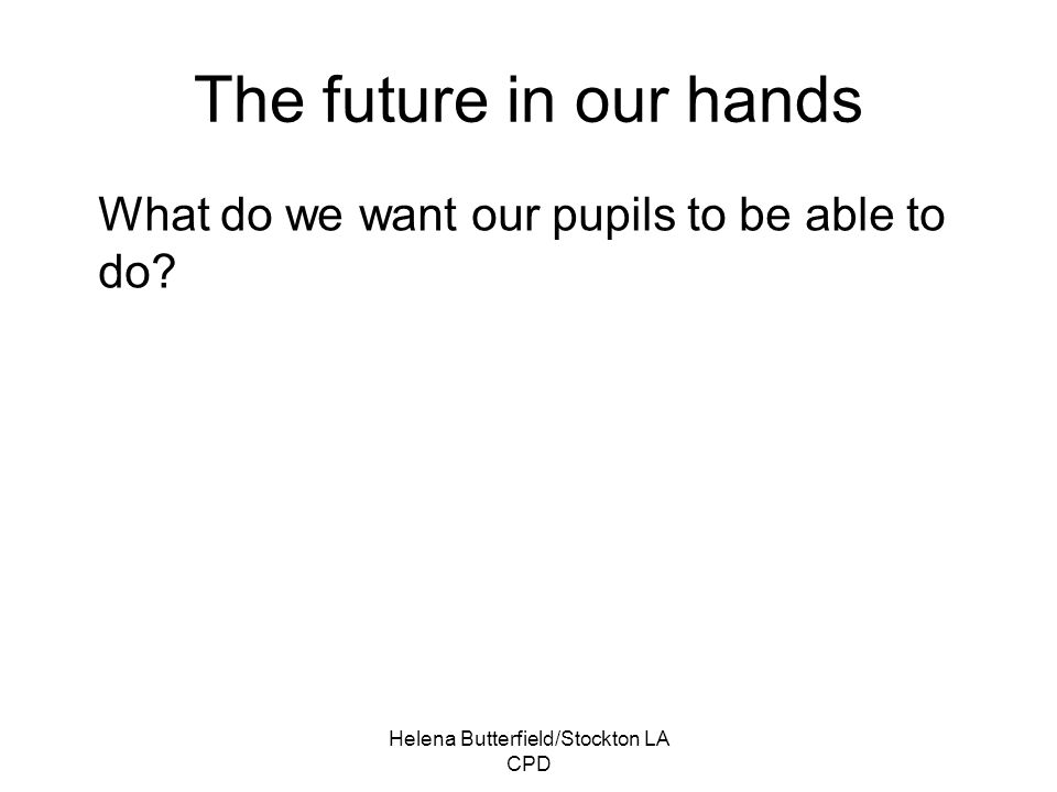 The future in our hands What do we want our pupils to be able to do