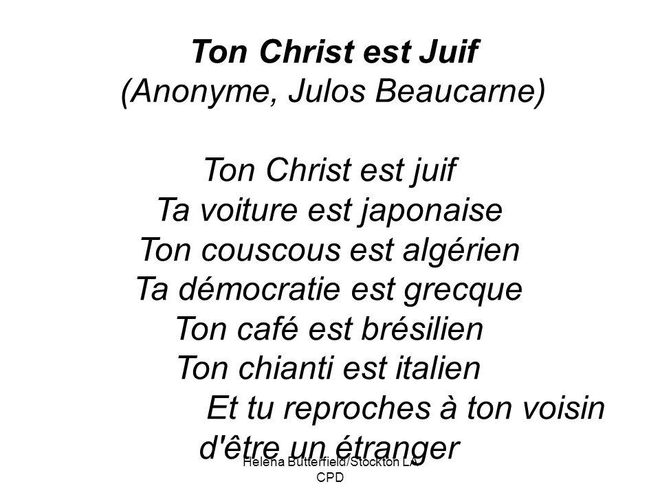Helena Butterfield/Stockton LA CPD Ton Christ est Juif (Anonyme, Julos Beaucarne) Ton Christ est juif Ta voiture est japonaise Ton couscous est algéri