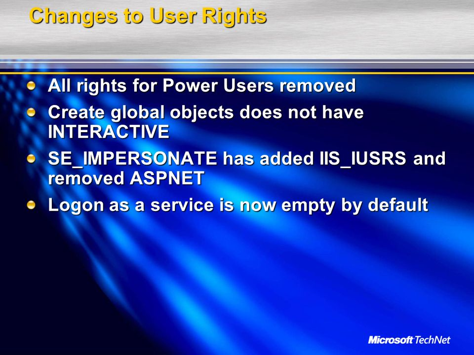 Changes to User Rights All rights for Power Users removed Create global objects does not have INTERACTIVE SE_IMPERSONATE has added IIS_IUSRS and remov