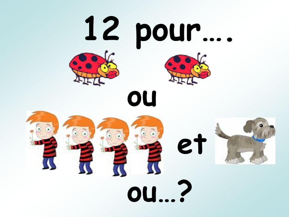 12 pour…. ou et ou…