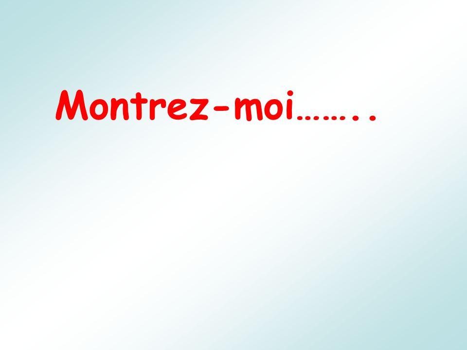Montrez-moi……..