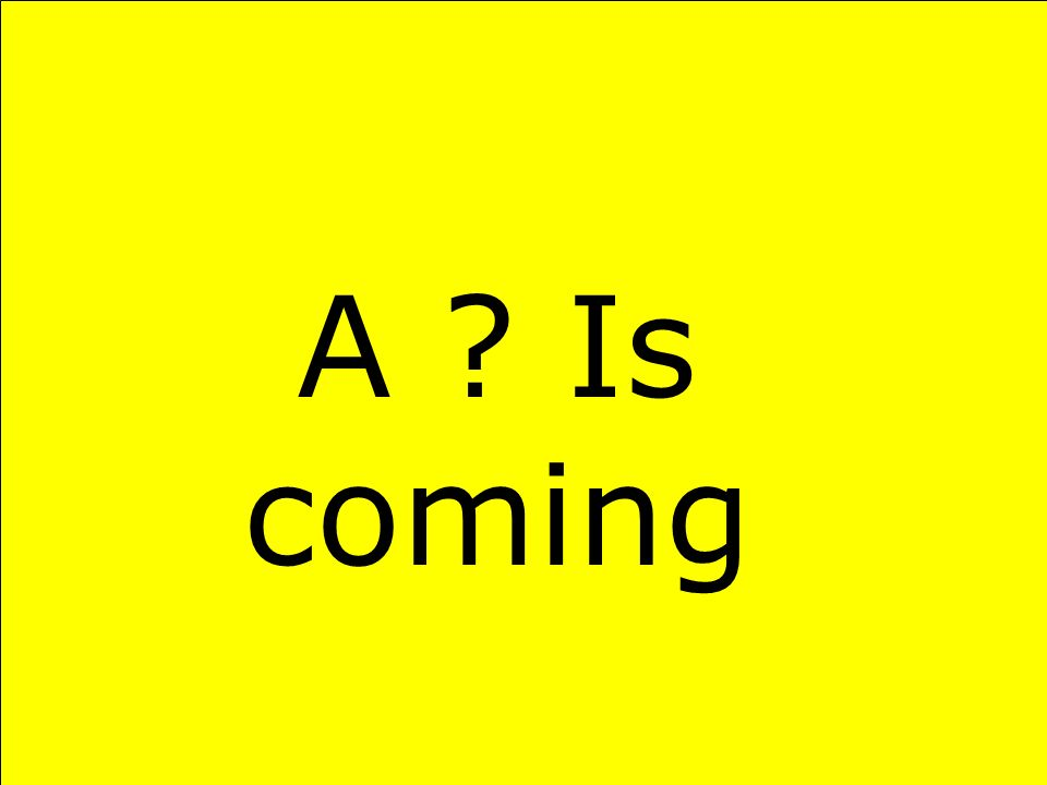 A ? Is coming