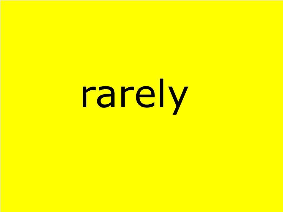 rarely