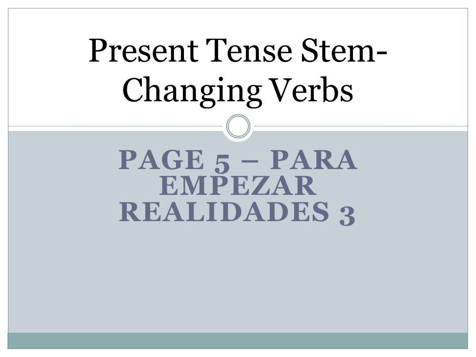 PAGE 5 – PARA EMPEZAR REALIDADES 3 Present Tense Stem- Changing Verbs
