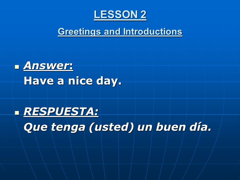 LESSON 2 Greetings and Introductions Answer: Answer: Have a nice day.