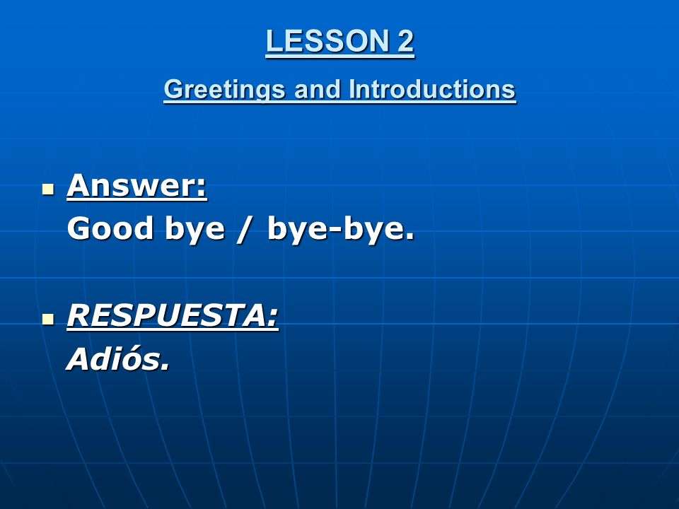 LESSON 2 Greetings and Introductions Answer: Answer: Good bye / bye-bye.