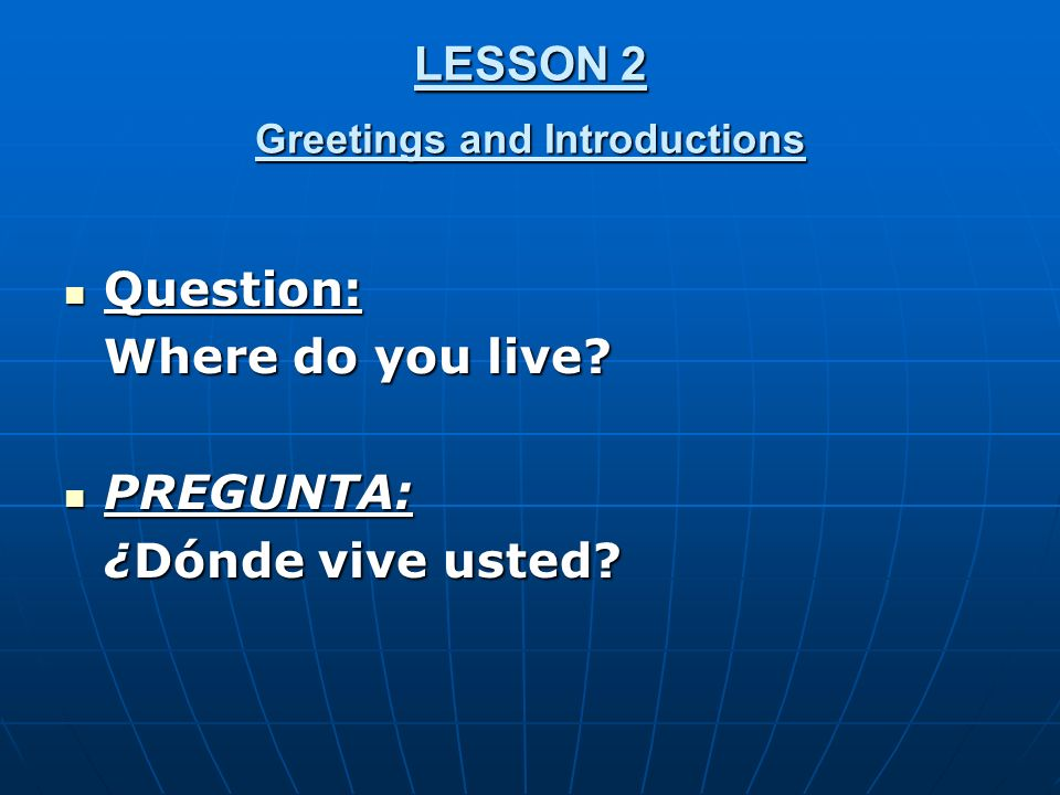 LESSON 2 Greetings and Introductions Question: Question: Where do you live.