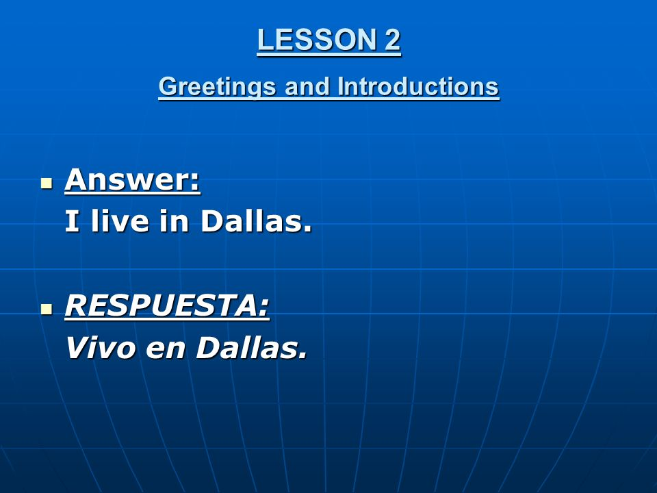 LESSON 2 Greetings and Introductions Answer: Answer: I live in Dallas.