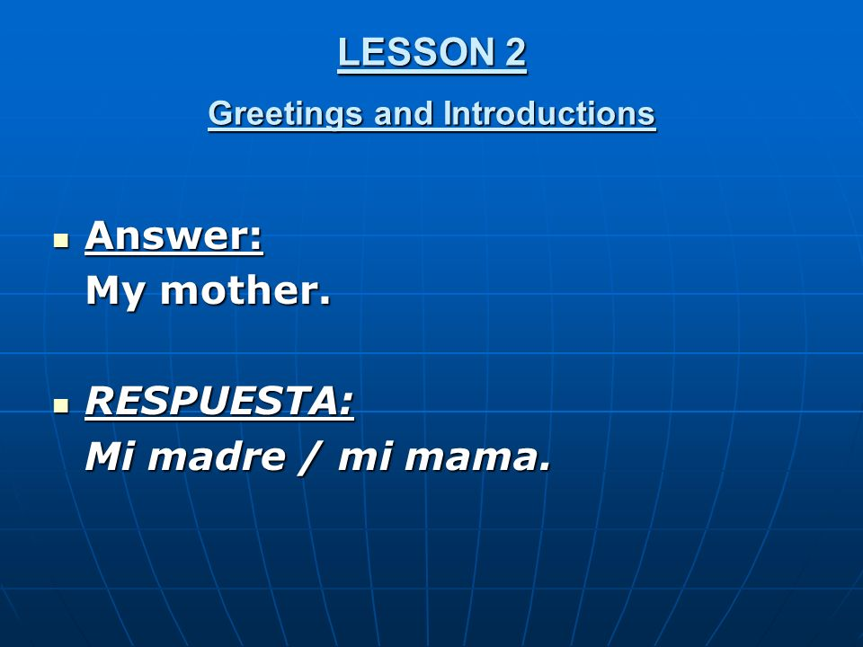 LESSON 2 Greetings and Introductions Answer: Answer: My mother.