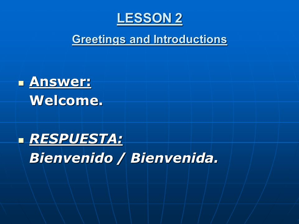 LESSON 2 Greetings and Introductions Answer: Answer:Welcome.