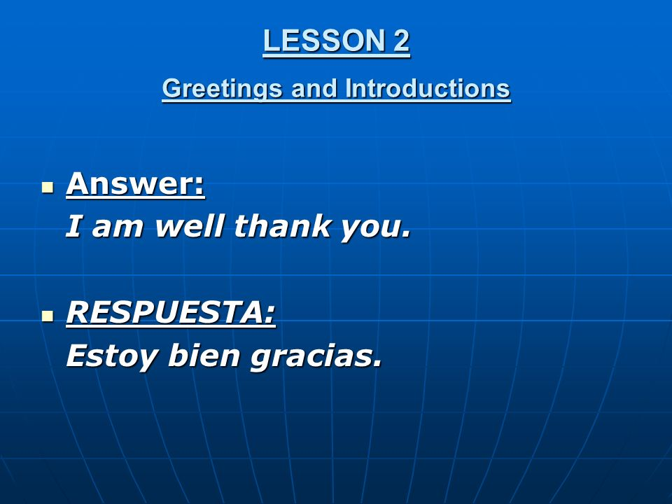 LESSON 2 Greetings and Introductions Answer: Answer: I am well thank you.