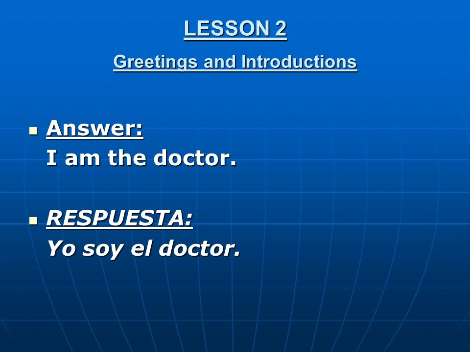 LESSON 2 Greetings and Introductions Answer: Answer: I am the doctor.