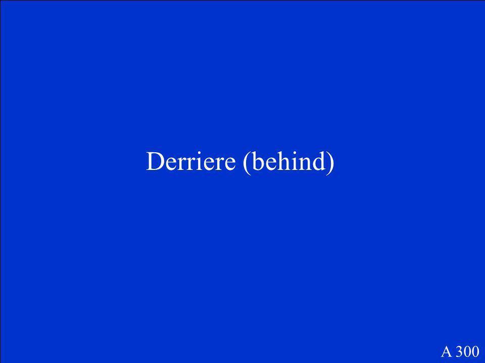 What is preposition in the sentence La fenetres est derriere le bureau. A 300