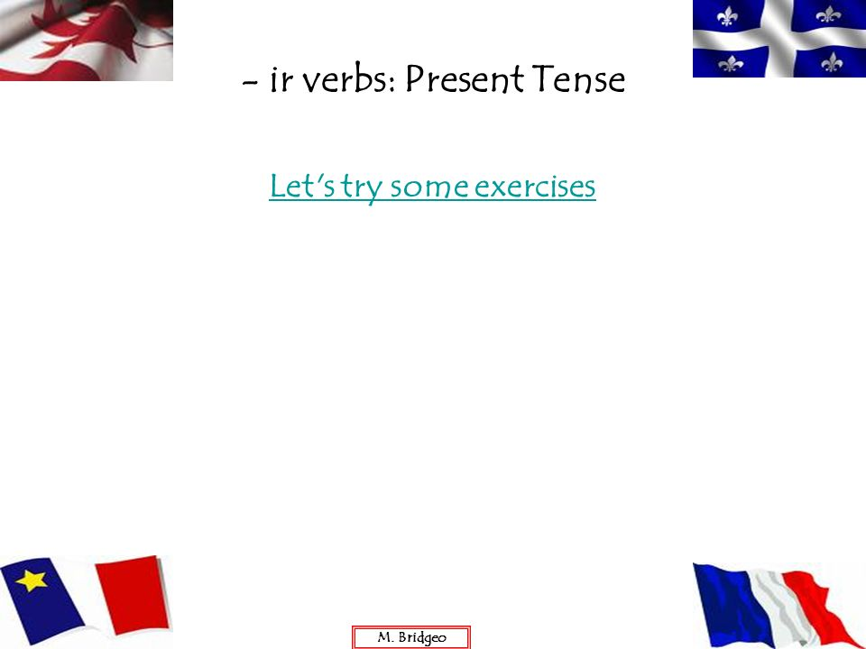 - ir verbs: Present Tense Let's try some exercises M. Bridgeo