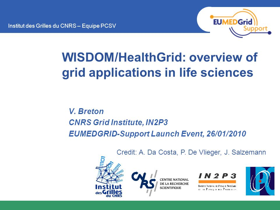 Institut des Grilles du CNRS – Equipe PCSV WISDOM/HealthGrid: overview of grid applications in life sciences V. Breton CNRS Grid Institute, IN2P3 EUME