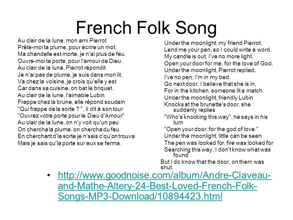 French Folk Song Au clair de la lune, mon ami Pierrot Prête-moi ta plume, pour écrire un mot. Ma chandelle est morte, je n'ai plus de feu. Ouvre-moi t