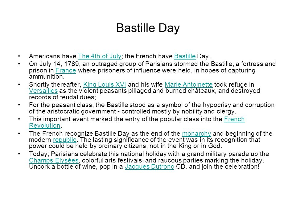 Bastille Day Americans have The 4th of July; the French have Bastille Day.The 4th of JulyBastille On July 14, 1789, an outraged group of Parisians sto