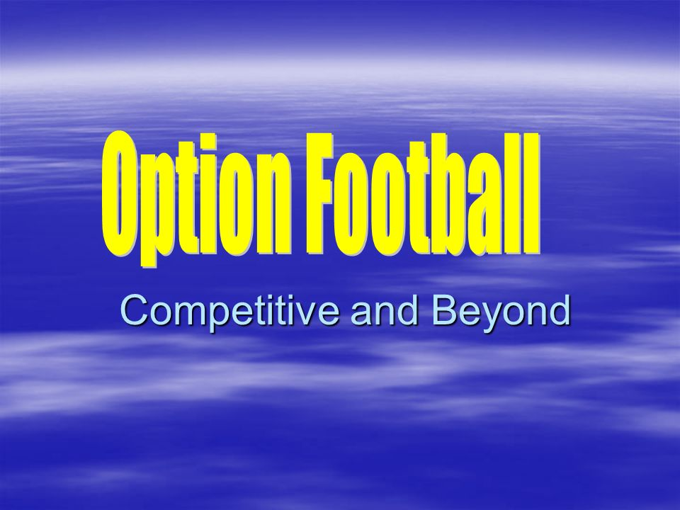 Option football Its a philosophy Shorten the game Discipline Now you see it and now you dont Oline communication Run it away from the crowd The slow start