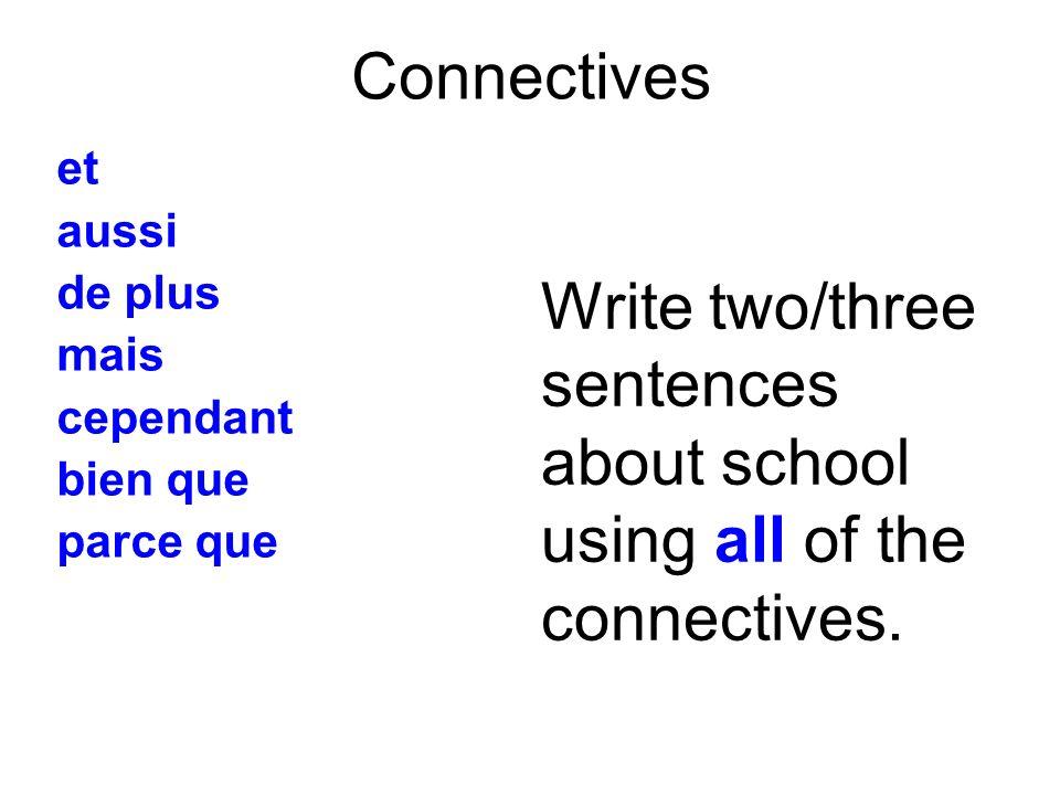 Connectives et aussi de plus mais cependant bien que parce que Write two/three sentences about school using all of the connectives.
