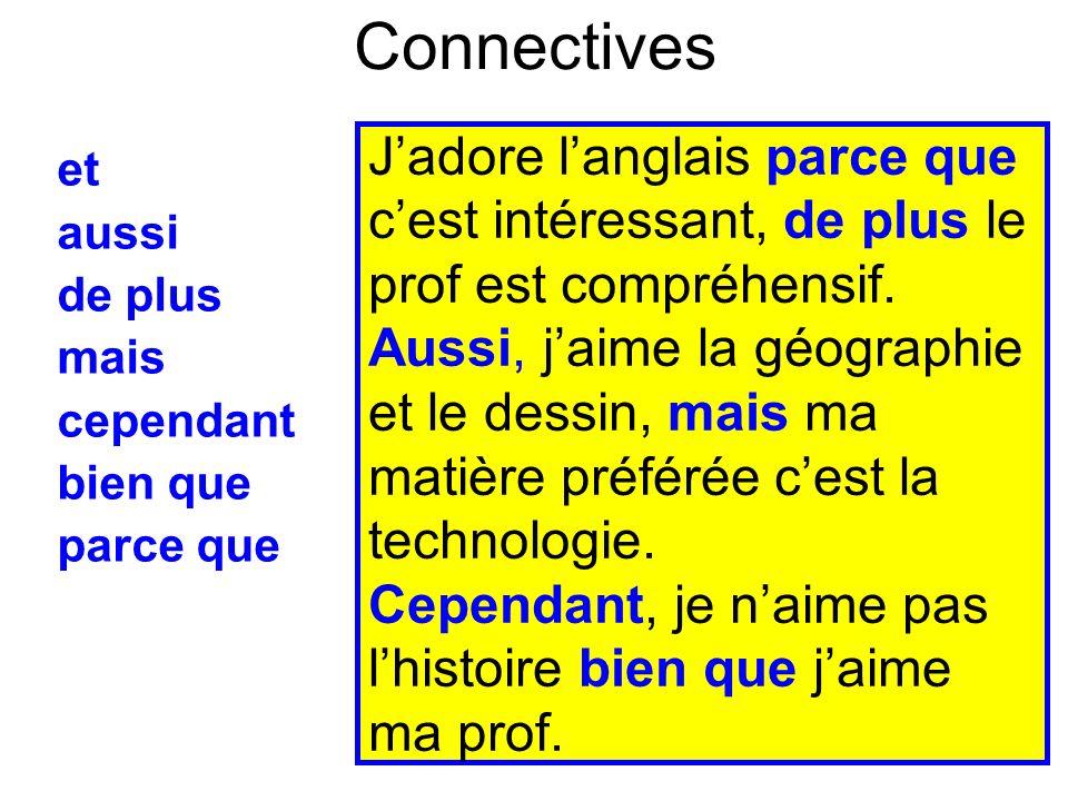 Connectives et aussi de plus mais cependant bien que parce que Jadore langlais parce que cest intéressant, de plus le prof est compréhensif. Aussi, ja