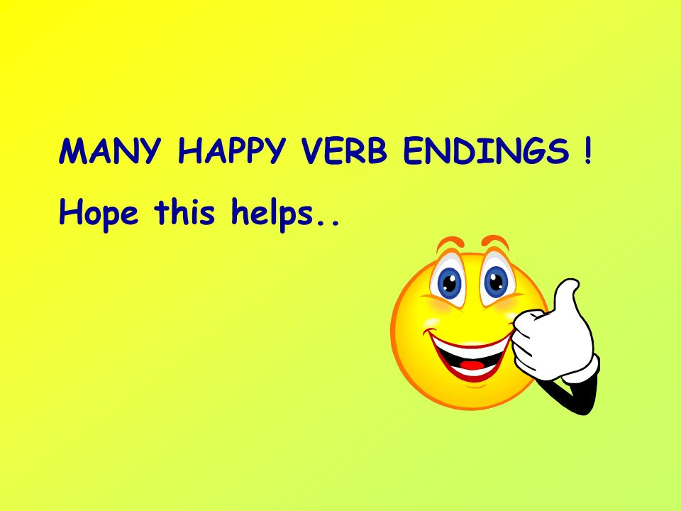 MANY HAPPY VERB ENDINGS ! Hope this helps..