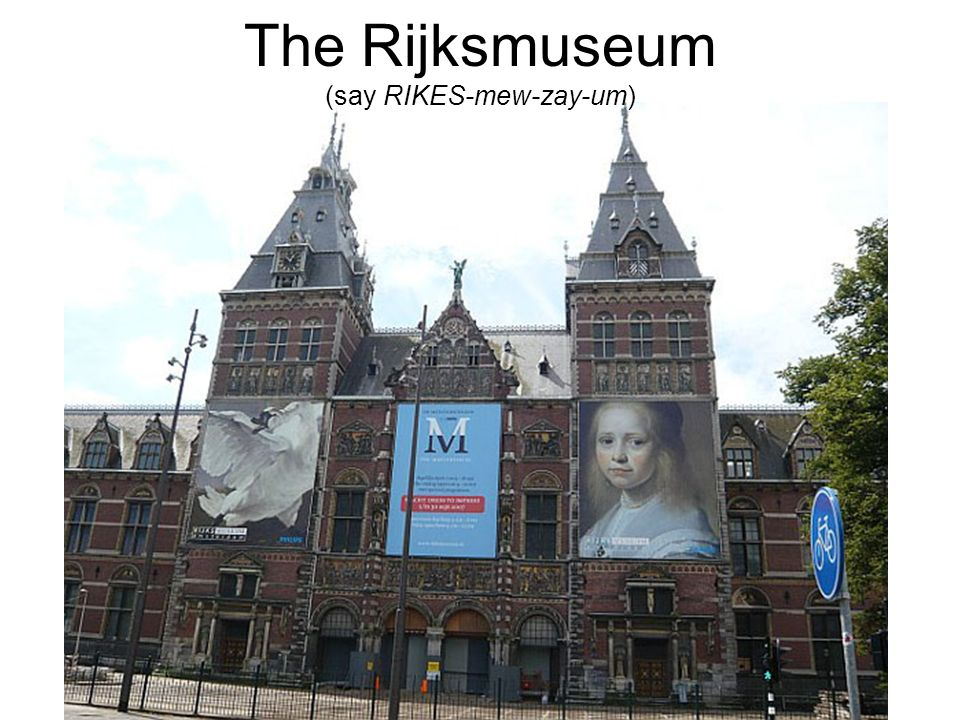 The Rijksmuseum (say RIKES-mew-zay-um)
