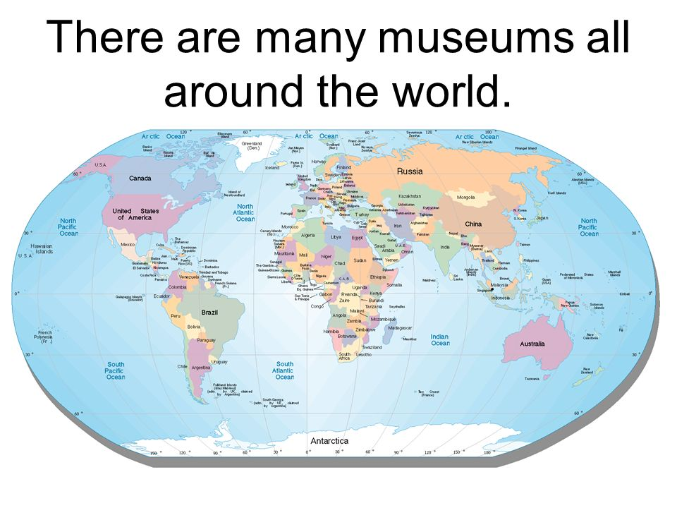 There are many museums all around the world.