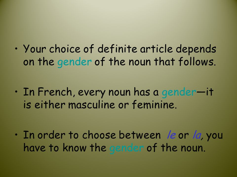 Your choice of definite article depends on the gender of the noun that follows. In French, every noun has a genderit is either masculine or feminine.