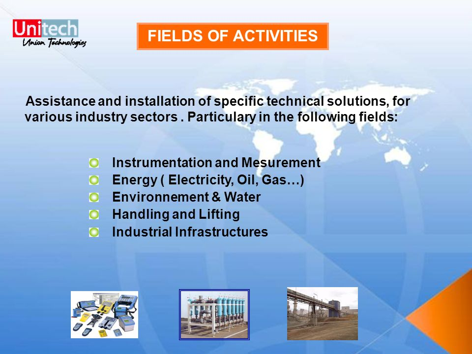 Instrumentation and Mesurement Energy ( Electricity, Oil, Gas…) Environnement & Water Handling and Lifting Industrial Infrastructures Assistance and i
