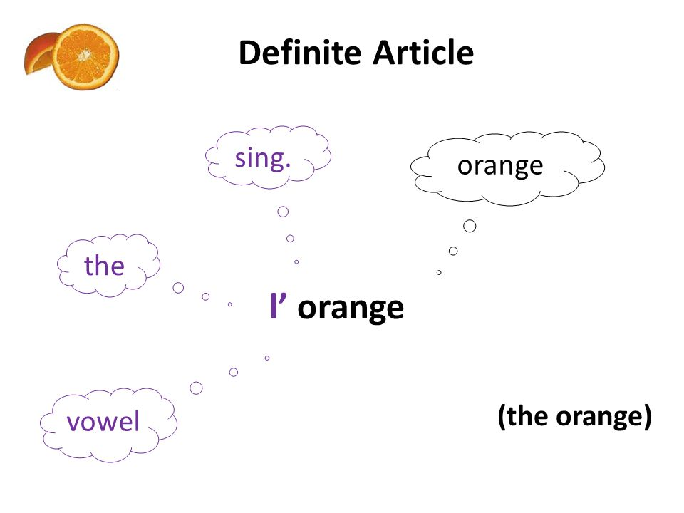 Definite Article sing. the orange l orange vowel (the orange)