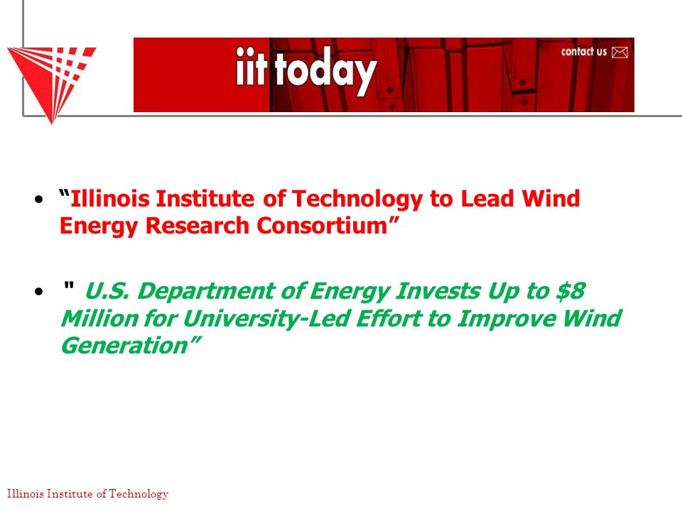 Illinois Institute of Technology to Lead Wind Energy Research Consortium U.S. Department of Energy Invests Up to $8 Million for University-Led Effort