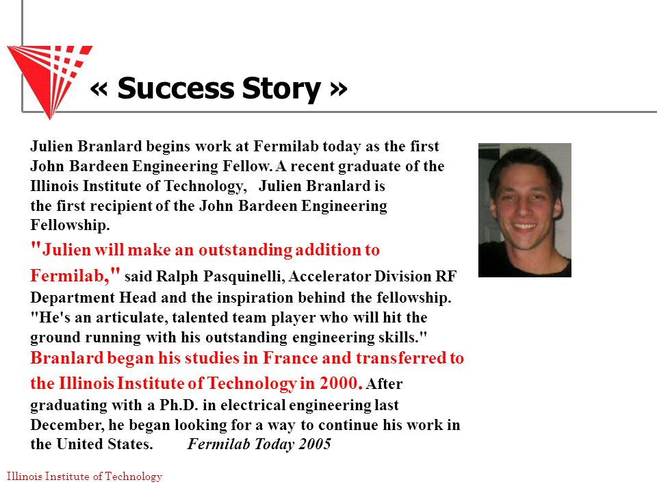 Illinois Institute of Technology « Success Story » Julien Branlard begins work at Fermilab today as the first John Bardeen Engineering Fellow. A recen