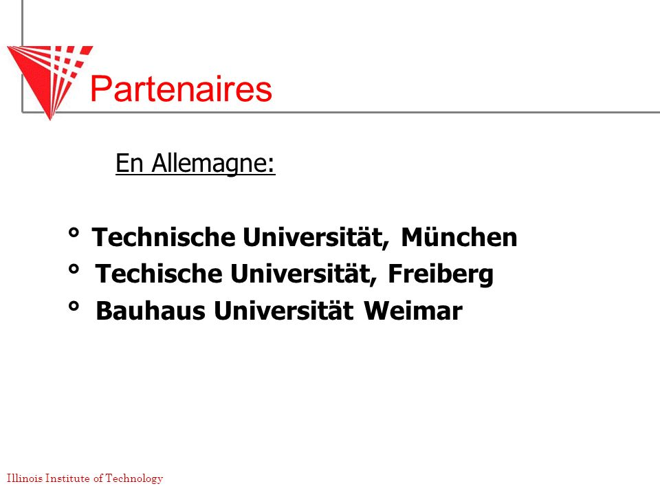 Illinois Institute of Technology Partenaires En Allemagne: °Technische Universität, München ° Techische Universität, Freiberg ° Bauhaus Universität We