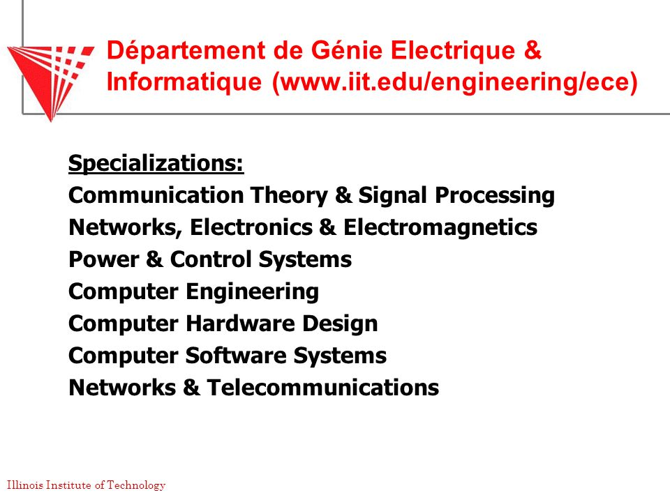 Illinois Institute of Technology Département de Génie Electrique & Informatique (www.iit.edu/engineering/ece) Specializations: Communication Theory &