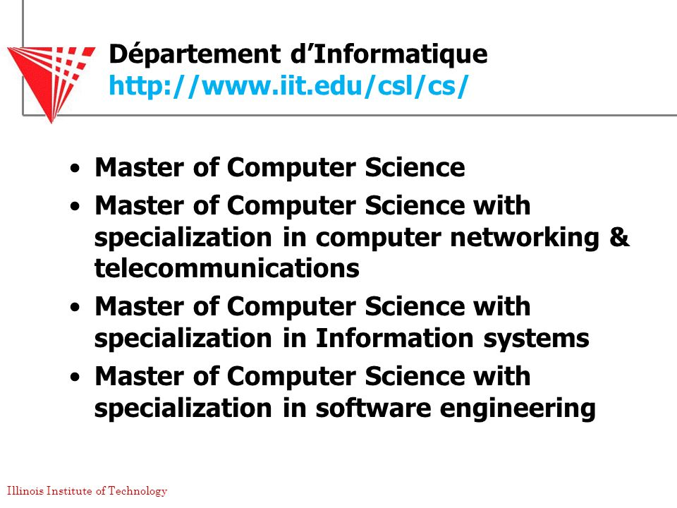 Illinois Institute of Technology Département dInformatique http://www.iit.edu/csl/cs/ Master of Computer Science Master of Computer Science with speci